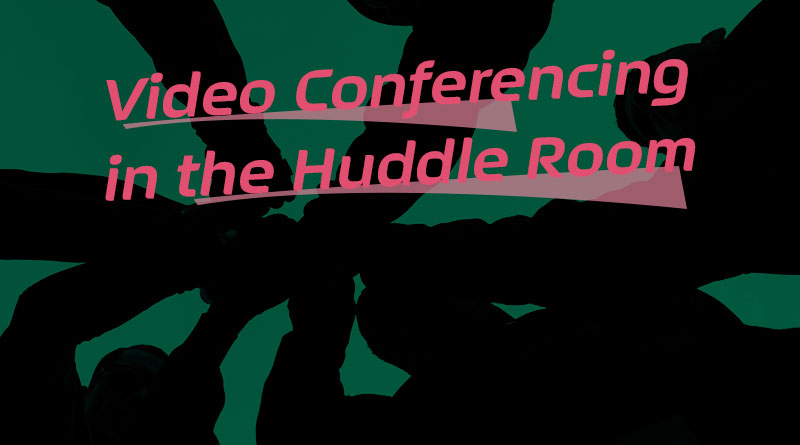 Video Conferencing in the Huddle Room
