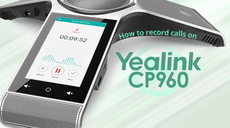 Recording Calls on Yealink CP960