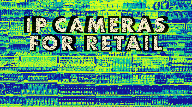 IP Cameras for Retail