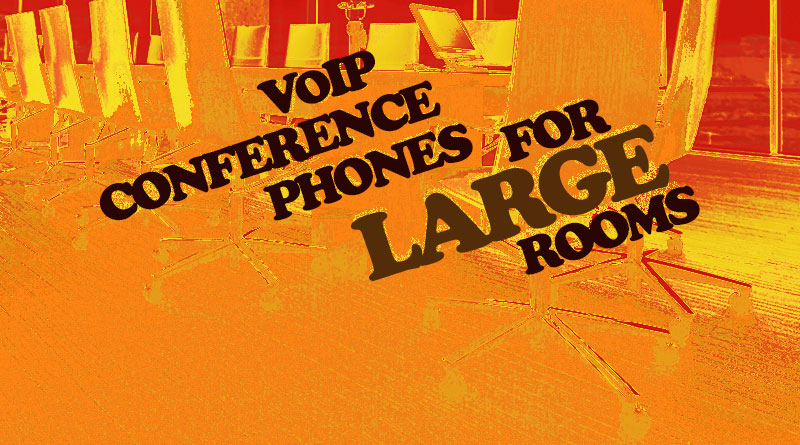 VoIP Conference Phones for Large Rooms