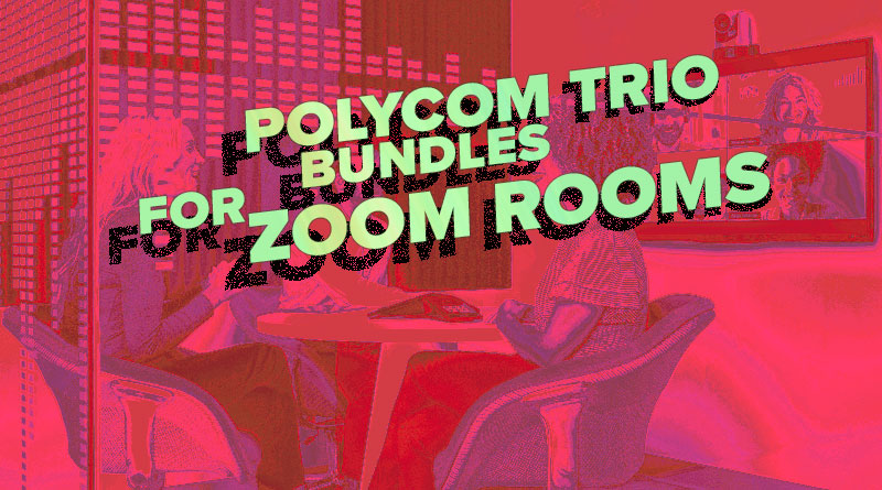 Polycom Trio Bundles for Zoom Rooms