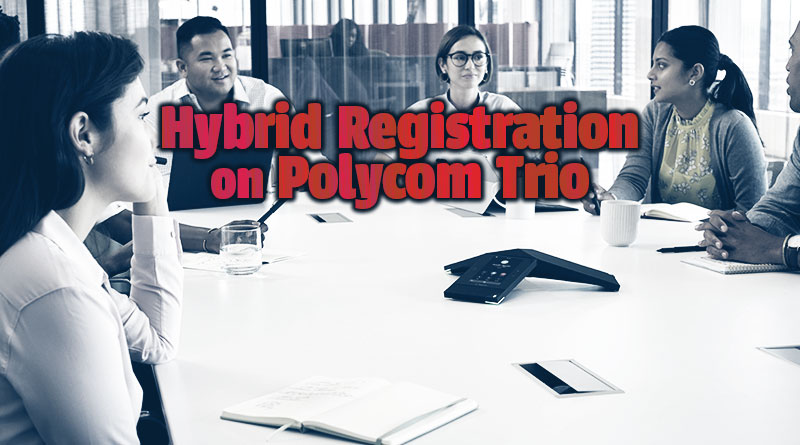 Hybrid Registration on Polycom Trio