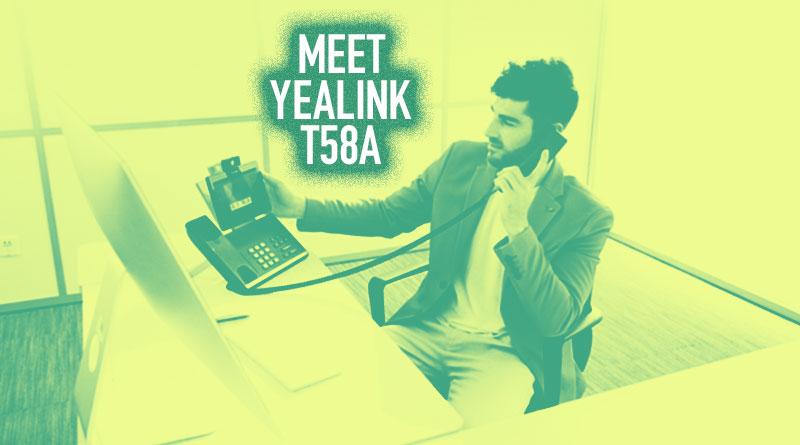 Meet Yealink T58A