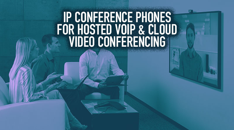 IP Conference Phones for Hosted VoIP & Cloud Video Conferencing