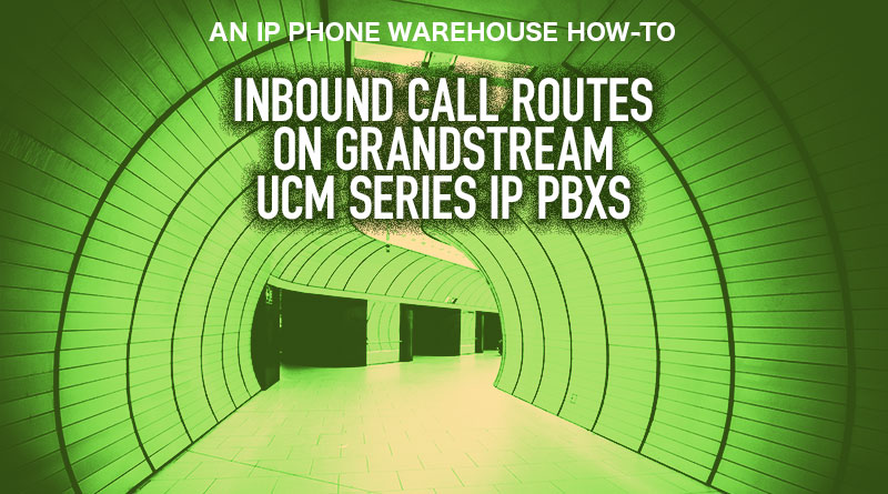 Inbound Call Routes on Grandstream UCM Series IP PBXs