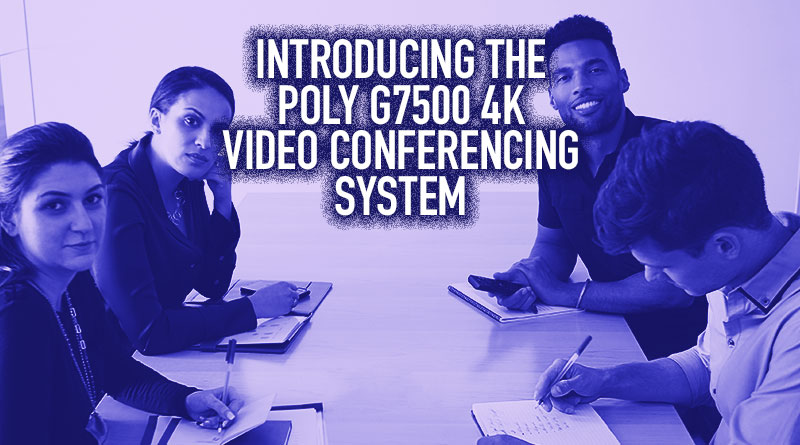 Introducing the Poly G7500 4k Video Conferencing System