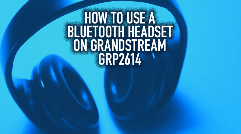 How to Use a Bluetooth Headset on Grandstream GRP2614