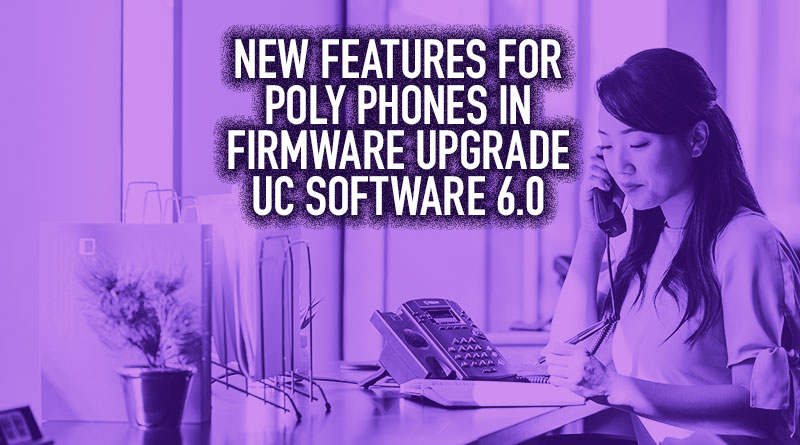 New Features for Poly Phones in Firmware Upgrade UC Software 6.0