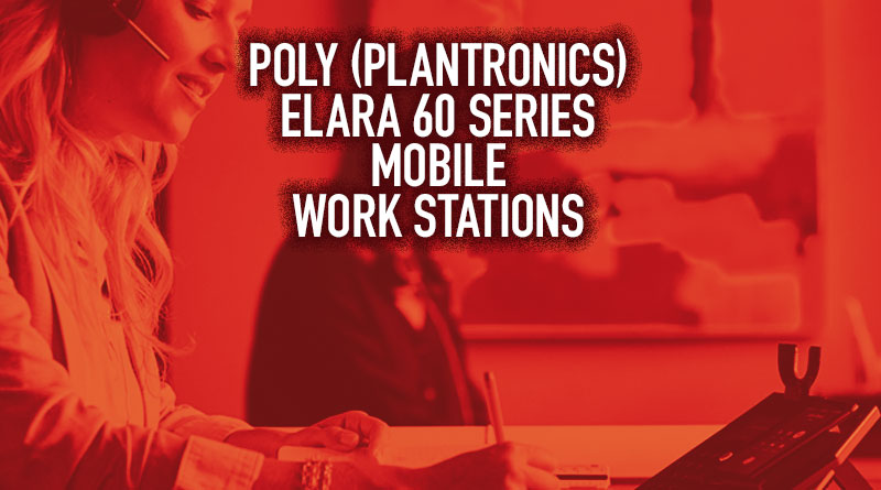 Poly (Plantronics) Elara 60 Series Mobile Work Stations