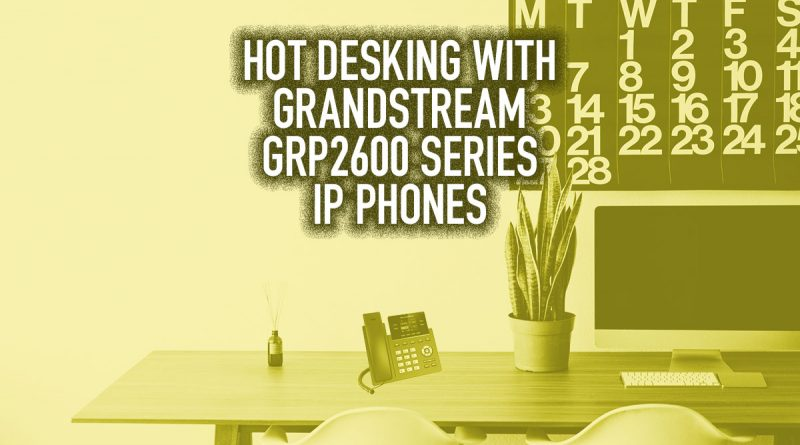 Hot Desking with Grandstream GRP2600 Series IP Phones