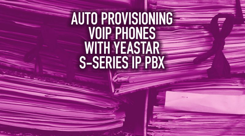 Auto Provisioning VoIP Phones with Yeastar S-Series IP PBX