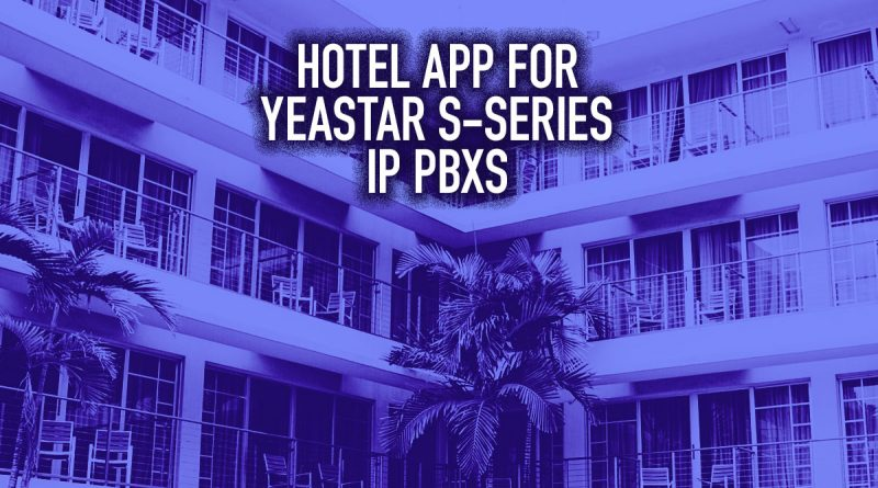 Hotel App for Yeastar S-Series IP PBXs