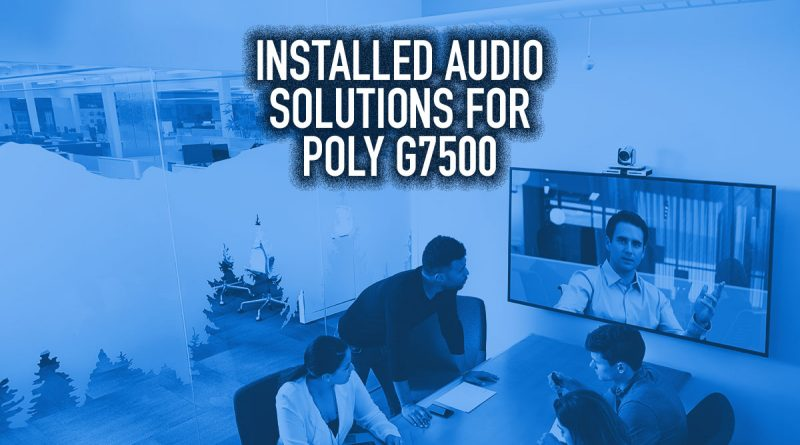 Installed Audio Solutions for Poly G7500