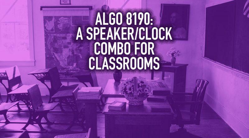 Algo 8190: A Speaker/Clock Combo for Classrooms