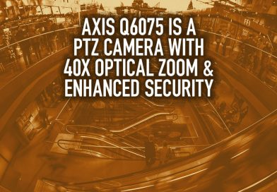 Axis Q6075 Is a PTZ Camera with 40x Optical Zoom & Enhanced Security