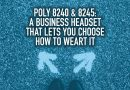 Poly 8240 & 8245: A Business Headset That Lets You Choose How to Wear It