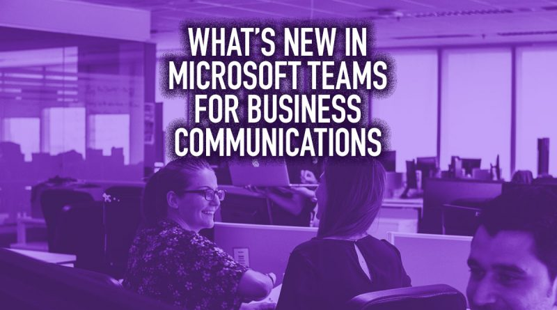 What's New in Microsoft Teams for Business Communications