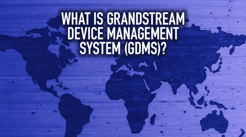 What Is Grandstream Device Management System (GDMS)?
