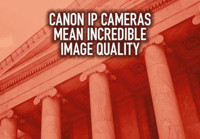 Canon IP Cameras Mean Incredible Image Quality