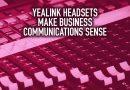 Yealink Headsets Make Business Communications Sense